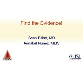 Find the Evidence, Sean Elliott, MD Annabel Nunez, MLIS, Medical Student,