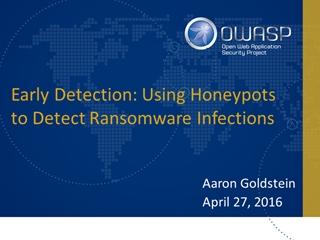 OWASP RansomwareHoneypots - Early Detection: Using Honeypots to Detect Ransomware Infections, Aaron Goldstein April 27,