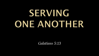 SERVING ONE ANOTHER - Shannon Hills Bible Chapel,