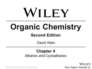 Organic Chemistry Second Edition, Alkanes and Cycloalkanes, David Klein, Inc,