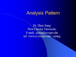 Analysis Pattern, Dr, Zhen Jiang West Chester University E-mail: zjiang@ url: zjiang,