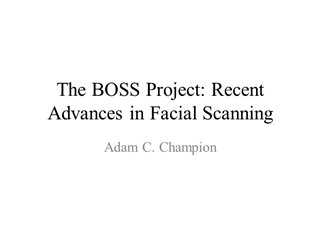 The DHS BOSS Recent Advances in Facial Scanning,