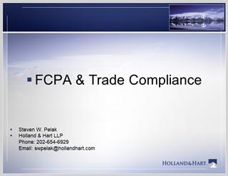 FCPA & Trade Compliance Steven W, Pelak Holland & Hart,