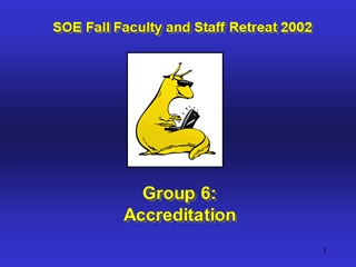 Group 6: Accreditation, SOE Fall Faculty and Staff Retreat 2002 Digital slide making software