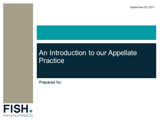 Here - Fish - An Introduction to our Appellate Practice, September 26, 2021, Prepared for:,