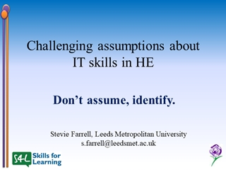 Challenging Assumptions about IT skills in HE,