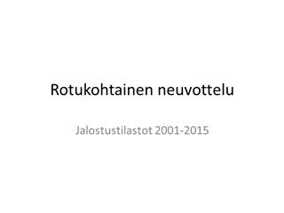 Rotukohtainen neuvottelu, 2001-2015, Sisältö, Terveystilastot Lonkat Kyynärät Polvet Silmät,