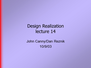 Design Realization, John Canny, Dan Reznik 10, 03, Last Time,