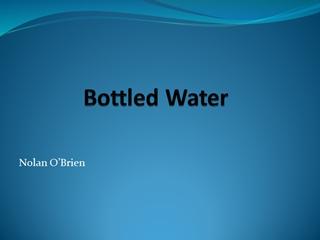 bottlewater show - Bottled Water, Nolan O'Brien, Environmental impact of bottled water,