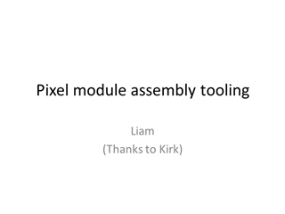 Pixel assembly tooling, Liam (Thanks to Kirk), Base system, will,