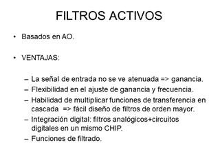 Electronica II - dsa - FILTROS ACTIVOS, Basados en AO, VENTAJAS: La señal de entrada no se ve atenuada => ganancia Digital slide making software