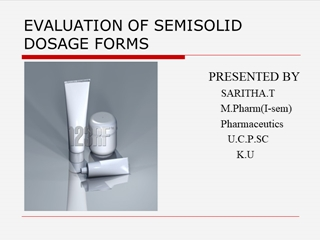 Evaluation of semisolid dosage forms,