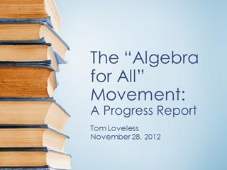 """The """"Algebra for All"""" Movement: A Progress Report, Tom Loveless November 28,"""