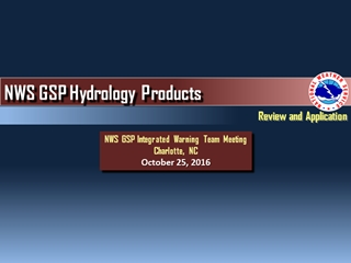 NWS GSP Hydrology Products, Review and Application, NWS GSP Integrated Warning Team Meeting Charlotte Digital slide making software