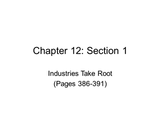 greene - Industries Take Root (Pages 386-391), Industrial Revolution:, A time,