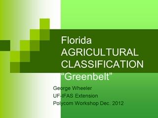 "Florida AGRICULTURALCLASSIFICATION""Greenbelt"", George Wheeler UF-IFAS Extension Polycom Workshop Dec,"