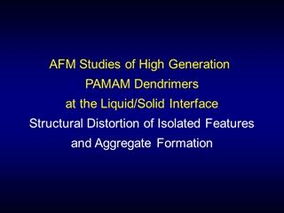 afm1 - AFM Studies of High Generation PAMAM Dendrimers at the Liquid,