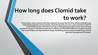 How long does Clomid take to work Digital slide making software