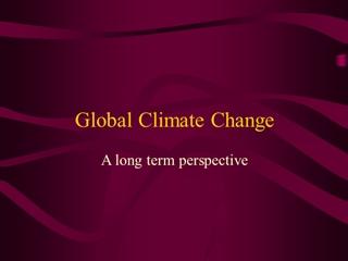 Global Climate Change, A long term perspective, Global Warming, CO2 Digital slide making software