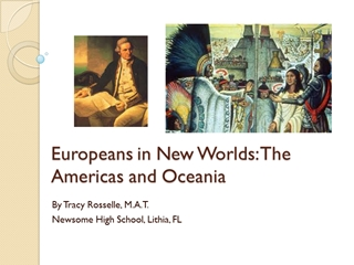 Europeans in New Worlds The Americas and Oceania,