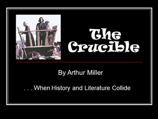 The Crucible, By Arthur Miller, When History and Literature Collide,