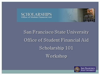 San Francisco State University Office of Student Financial Aid Scholarship 101 Workshop,
